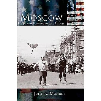 MoscowLiving and Learning on the Palouse by Monroe & Julie R.
