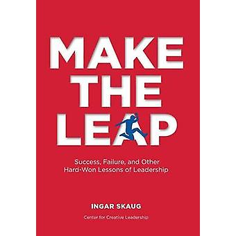 Make The Leap Success Failure and Other HardWon Lessons of Leadership by Skaug & Ingar