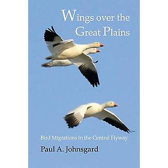 Wings Over the Great Plains Bird Migrations in the Central Flyway by Johnsgard & Paul