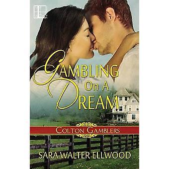 Gambling On A Dream by Ellwood & Sara Walter