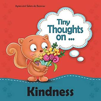 Tiny Thoughts on Kindness Treating  others with love and kindness by de Bezenac & Agnes