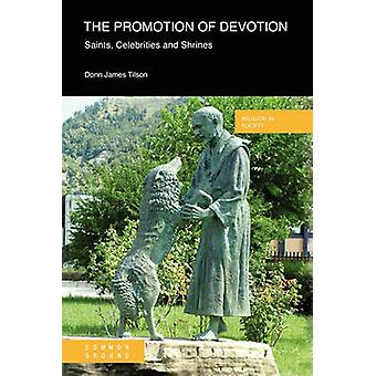 The Promotion of Devotion Saints Celebrities and Shrines by Tilson & Donn James