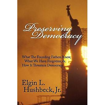 Preserving Democracy by Hushbeck & Elgin L
