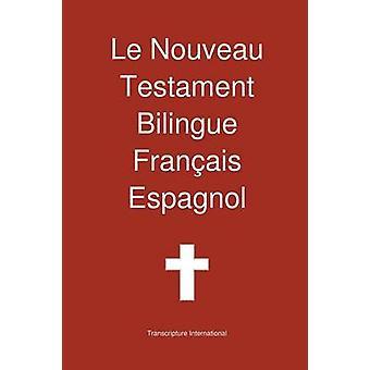 Le Nouveau Testament Bilingue Francais  Espagnol by Transcripture International