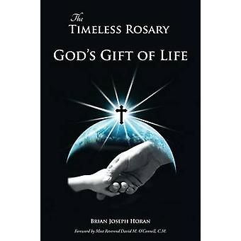 The Timeless Rosary Gods Gift of Life by Horan & Brian Joseph