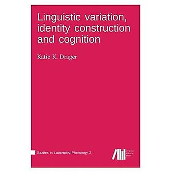 Linguistic variation identity construction and cognition by Drager & Katie K.