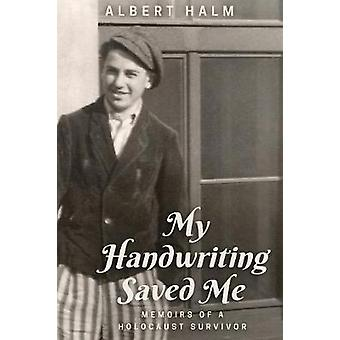 My Handwriting Saved Me Memoirs of a Holocaust Survivor by Halm & Albert