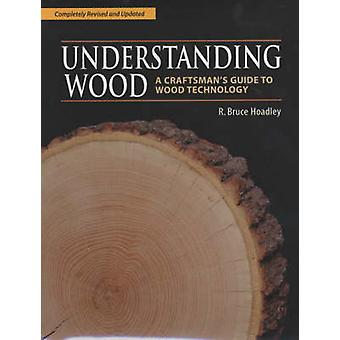 Understanding Wood A Craftsmans Guide to Wood Technology door R Bruce Hoadley