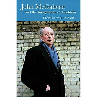 John McGahern and the Imagination of Tradition by Stanley van der Ziel