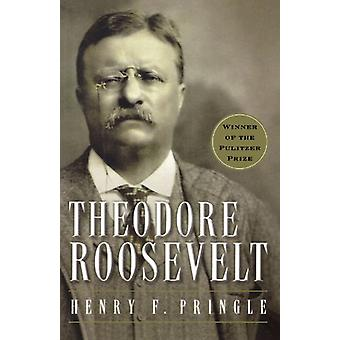 Theodore Roosevelt by Henry -F. Pringle - 9780156028028 Book