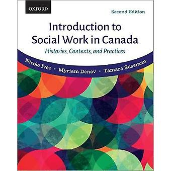 Introduction to Social Work in Canada - Histories - Contexts - and Pra
