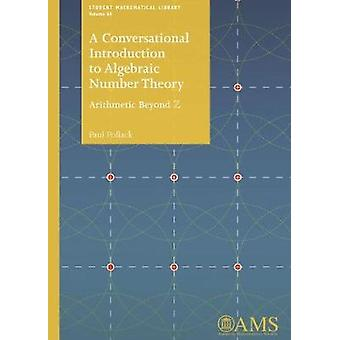 A Conversational Introduction to Algebraic Number Theory - Arithmetic