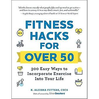 Fitness Hacks for over 50 - 300 Easy Ways to Incorporate Exercise Into