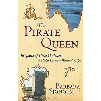 The Pirate Queen - In Search of Grace O'Malley and Other Legendary Wom