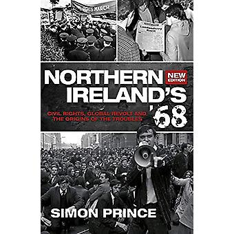 Northern Ireland's '68 - Civil Rights - Global Revolt and the Origins