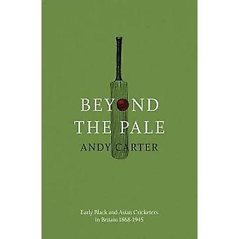Beyond the Pale - I primi giocatori di cricket neri e asiatici in Gran Bretagna 1868-194