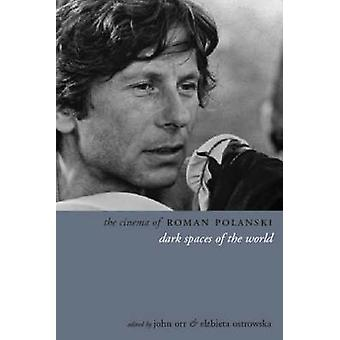 The Cinema of Roman Polanski - Dark Spaces of the World by John Orr -