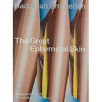 The Great Ephemeral Skin - Body and identity - the erotic and the exot