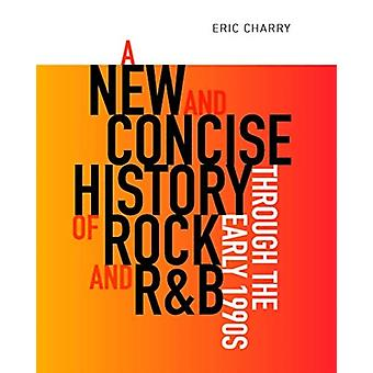 New and Concise History of Rock and RB through the Early 19 by Eric Charry