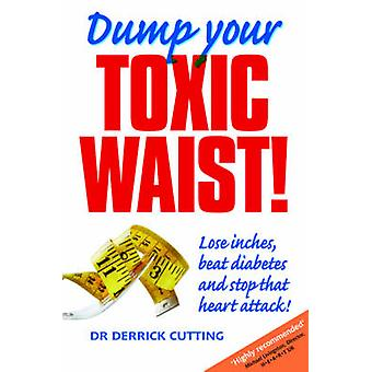 Dump Your Toxic Waist - Lose Inches - Beat Diabetes and Stop That Hear