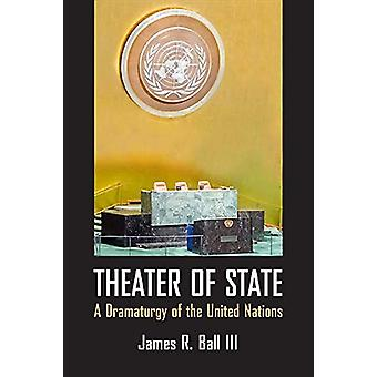 Theater of State - A Dramaturgy of the United Nations by James Ball -