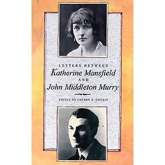 Letters Between Katherine Mansfield and John Middleton Murry by Kathe