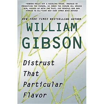 Distrust That Particular Flavor by William Gibson - 9780425252994 Book