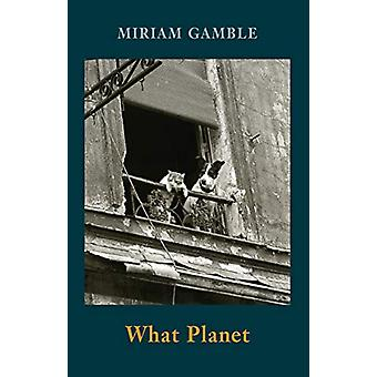 What Planet by Miriam Gamble - 9781780374840 Book