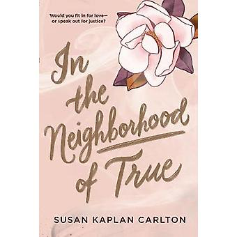 In the Neighborhood of True by Susan  K Carlton - 9781643750293 Book