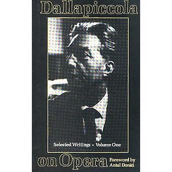 Dallapiccola on Opera - Selected Writings - Volume One by Luigi Dallap