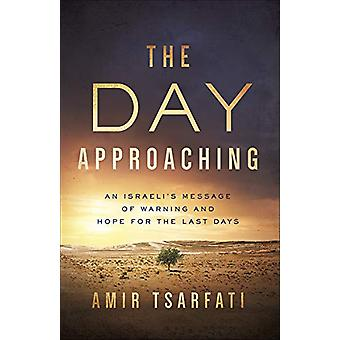 The Day Approaching - An Israeli's Message of Warning and Hope for the