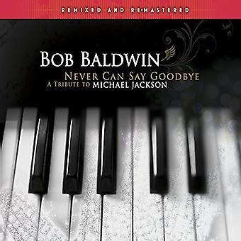 Bob Baldwin - Never Can Say Goodbye: Tribute to Michael Jackson [CD] USA import
