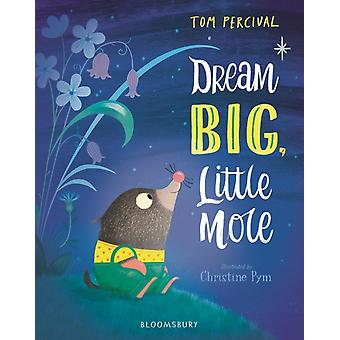Dream Big Little Mole-tekijä Tom Percival & Illustrated by Christine Pym
