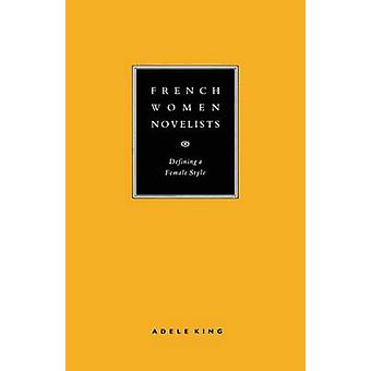 French Women Novelists - Defining a Female Style by Adele King - 97813