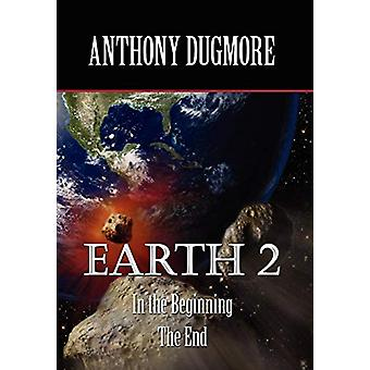 Earth 2 in the Beginning. the End by Anthony Dugmore - 9781421891088