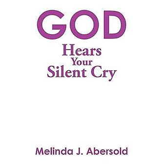 God Hears Your Silent Cry by Melinda J Abersold - 9781499015935 Book