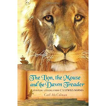 The Lion - the Mouse - and the Dawn Treader - Spiritual Lessons from C