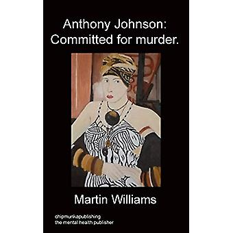 Anthony Johnson - Committed for Murder. by Martin Williams - 978178382
