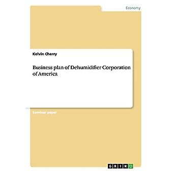Business plan of Dehumidifier Corporation of America by Kelvin Cherry