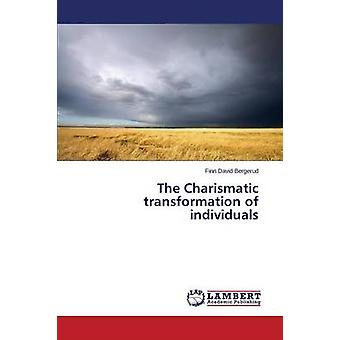 The Charismatic Transformation of Individuals by Bergerud Finn David