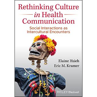 Rethinking Culture in Health Communication by Elaine HsiehEric M. Kramer