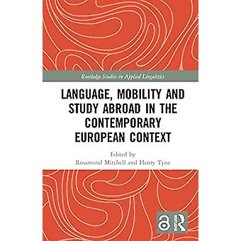 Language Mobility and Study Abroad in the Contemporary European Context by Edited by Rosamond Mitchell & Edited by Henry Tyne