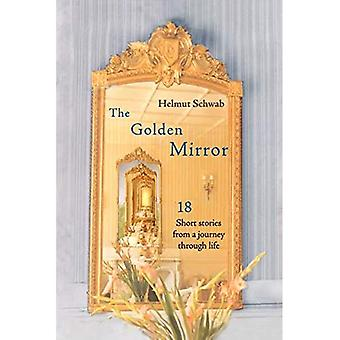 The Golden Mirror: 18 Short Stories from a Journey Through Life