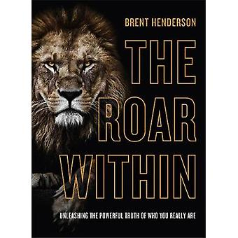 The Roar Within Unleashing the Powerful Truth of Who You Really Are