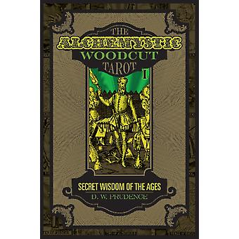Alchemystic Woodcut Tarot Secret Wisdom of the Ages by D. W. Prudence