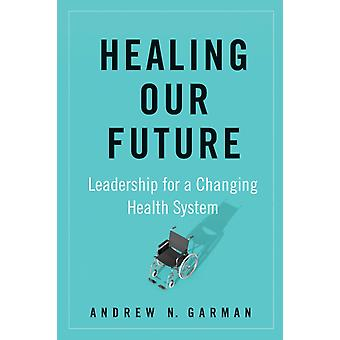 Healing Our Future by Andrew N. Garman