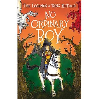 No Ordinary Boy  The Legends of King Arthur Merlin Magic and Dragons by Tracey Mayhew