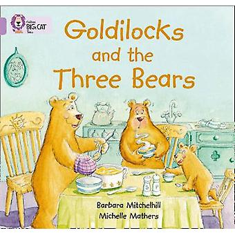 Goldilocks and the three Bears  Band 00Lilac by Barbara Mitchellhill & Series edited by Cliff Moon & Illustrated by Michelle Mathers & Prepared for publication by Collins Big Cat