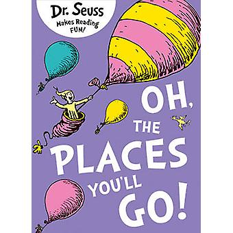 Oh - the Places You'll Go by Dr. Seuss - 9780007413577 Book
