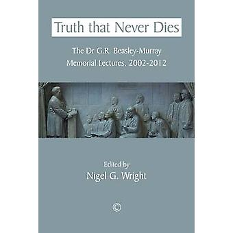 Truth That Never Dies - The Dr. G. R. Beasley-Murray Memorial Lectures